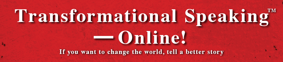 Tranformational Speaking - Online! If you want to change the world, tell a better story.
